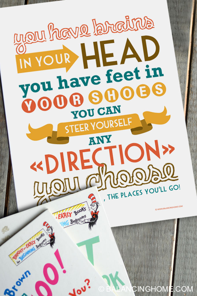 Dr. Seuss printable - You have brains in you head, you have feet in your shoes, you can steer yourself any direction you choose.