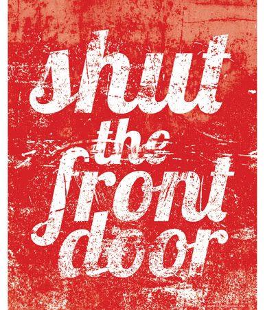 Shut the Front Door Print