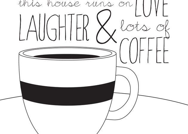 Coffee printable-- aka- my family motto.