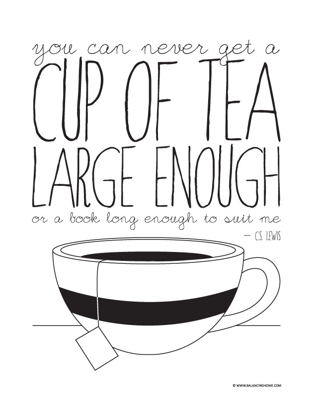 "C.S. Lewis Quote: ""You can never get a cup of tea large enough or a book long enough to suit me"" printable"