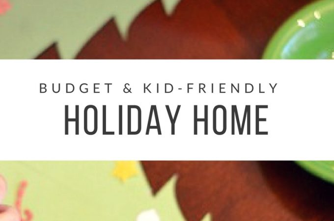Fun, Budget-Friendly Ways to Create a Kid-Friendly Holiday Home You Will Love